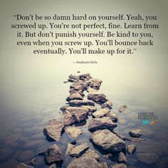 """Don't be so damn hard on yourself. Yeah, you screwed up. You're not perfect, fine. Learn from it. But don't punish yourself. Be kind to you, even when you screw up. You'll bounce back eventually. Too Late Quotes, Up Quotes, Free Quotes, Lessons Learned In Life, Life Lessons, Be Kind To Yourself, Be Yourself Quotes, Truth Hurts, It Hurts"