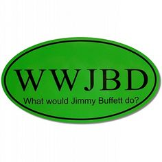 What would Jimmy Buffett do?
