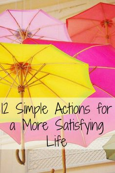 12 Simple Actions You Can Do Today for a More Satisfying Life -- #happiness #satisfying #goodlife
