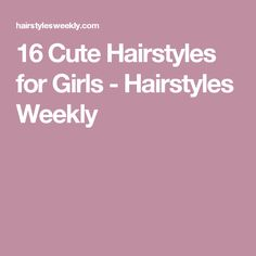 16 Cute Hairstyles for Girls - Hairstyles Weekly