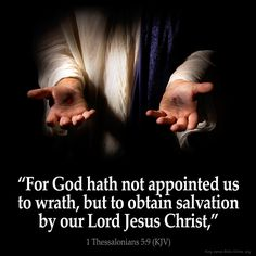 For God hath not appointed us to wrath, but to obtain salvation by our Lord Jesus Christ, – 1 Thessalonians 5:9 (KJV) from King James Version Bible (KJV Bible)