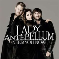 Lady Antebellum--everyone of their songs pulls at my heart strings