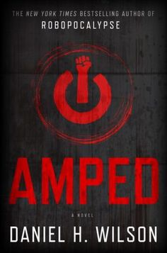 Amped by Daniel H. Wilson | I could see this technology becoming the future. Just hope the rest doesn't come true.