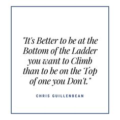 It's Better to be at the Bottom of the Ladder you want to climb than to be on the Top of the one you Don't. Motivationalquotes, Quote Of The Day, Ladder, Cards Against Humanity, Wellness, Education, Math, Top, Stairway