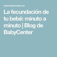 La fecundación de tu bebé: minuto a minuto | Blog de BabyCenter Baby Center, Being A Mom, Bebe, Nursery Nook