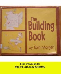The building book (9780130860255) Tom Morgan , ISBN-10: 0130860255  , ISBN-13: 978-0130860255 ,  , tutorials , pdf , ebook , torrent , downloads , rapidshare , filesonic , hotfile , megaupload , fileserve
