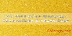 Gold Color Meaning, Personality & Psychology - The Color Gold Personality Psychology, Color Psychology, Physical Development, Spiritual Development, European Flags, Symbols Of Strength, Color Meanings, Spiritual Enlightenment, Shades Of Gold