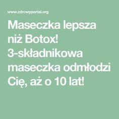 Maseczka lepsza niż Botox! 3-składnikowa maseczka odmłodzi Cię, aż o 10 lat! Skin Tips, Skin Care Tips, Oil Free Makeup, Lots Of Makeup, Take The First Step, Young And Beautiful, Skin Care Regimen, Anti Aging Skin Care, Oily Skin