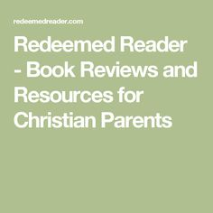 Redeemed Reader - Book Reviews and Resources for Christian Parents