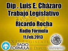Dip. Luis E. Cházaro - Trabajo Legislativo - Detrás de la Noticia - Ricardo Rocha - 11. Feb.2013 - YouTube