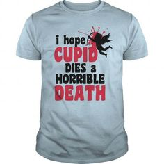 I Hope Cupid Dies A Horrible Death T-Shirts & Hoodies Check more at https://teemom.com/best-sellers/hope-cupid-dies-horrible-death.html