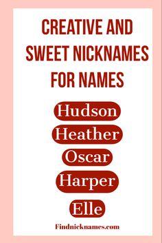 Find nicknames for names like Hudson, Harper, Elle,Oscar and Heather Nicknames For Olivia, Nicknames For Girls, Cute Nicknames