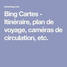 Bing Cartes - Itinéraire, plan de voyage, caméras de circulation, etc.