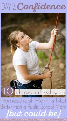 10 Days Why A Homeschool Mom Is Not Better Than a Public School Mom (but could be). Day 2 Confidence @ Tina's Dynamic Homeschool Plus