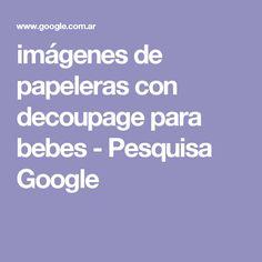imágenes de papeleras con decoupage para bebes - Pesquisa Google