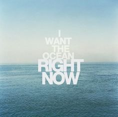 I want the ocean right now #travelquote #zitat