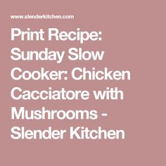 Print Recipe: Sunday Slow Cooker: Chicken Cacciatore with Mushrooms - Slender Kitchen