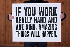 If you work really hard and are kind, amazing things will happen. -Conan O'Brien
