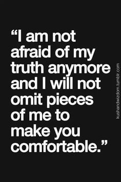 Not afraid to be who i am inspirational quotes pictures, great quotes, quotes to Inspirational Quotes Pictures, Great Quotes, Quotes To Live By, Me Quotes, Motivational Quotes, Famous Quotes, Wisdom Quotes, My Past Quotes, Path Quotes