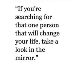 If you're searching for that one person that will change your life