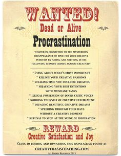Procrastination – Wanted Dead or Alive  Reward - Creative Satisfaction and Joy! Grab your free printable poster here!