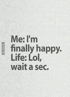 Funny pictures about Just When You Thought You Were Finally Happy. Oh, and cool pics about Just When You Thought You Were Finally Happy. Also, Just When You Thought You Were Finally Happy photos. Sarcastic Quotes, True Quotes, Laugh Quotes, Life Sucks Quotes, Quotes 2016, Life Humor Quotes, Quotes Quotes, Loner Quotes, Mercy Quotes