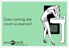 Humor - Funny stuff - Does running late count as exercise? Funny Shit, Haha Funny, Funny Jokes, Funny Stuff, Funny Things, Funny Ads, Funny Laugh, Odd Stuff, Funny Comedy