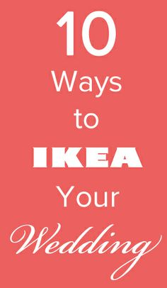 With a little creativity and the help of Ikea, you can cut costs and still have a beautiful wedding.