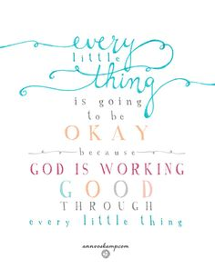 "#Exhale .. midday soul reset: ""Everything little thing is going to be okay --  because God is working *good* through every little thing.""   {excerpt from post: ""How to Keep Hoping for the Things that Seem Impossible""} #1000Gifts"