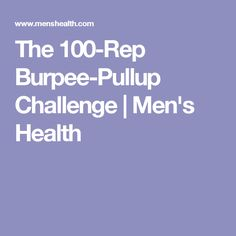 The 100-Rep Burpee-Pullup Challenge | Men's Health