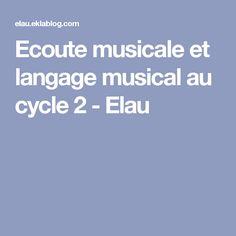 Ecoute musicale et langage musical au cycle 2 - Elau