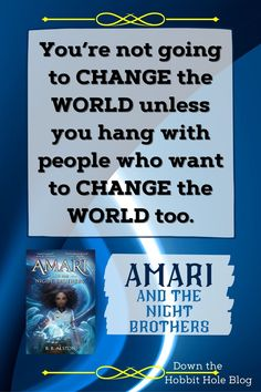 """""""You're not going to change the world unless you hang with people who want to change the world too."""" Quote by B.B. Alston, author of Amari and the Night Brothers. This is a fun, supernatural, middle grade adventure series. We've got a parent review here with discussion questions. Check out this Amari and the Night Brothers book review and more for parents or teachers here. It's not exactly like Harry Potter but it definitely draws from that type of magical world of wonder. Best Quotes From Books, Book Quotes, Hobbit Hole, The Hobbit, Literature Quotes, Upper Elementary, Change The World, Book Lists, Book Review"""