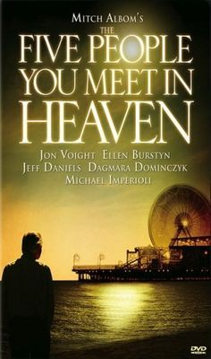 The Five People You Meet in Heaven (TV 2004) • Director: Lloyd Kramer • Writers: Mitch Albom (teleplay), Mitch Albom (book) • Stars: Jon Voight, Ellen Burstyn, Jeff Daniels