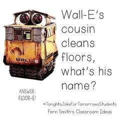 Tonight's Joke For Tomorrow's Students! Wall-E's cousin cleans floors, what's his name? Floor-E! Creative Thinking Skills, Critical Thinking Skills, Jokes For Kids, Dad Jokes, Joke Of The Day, Wall E, School Lunch, Will Smith, Maya