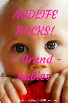 MIDLIFE ROCKS! ~ getting to see your children's children is so special