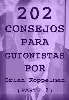 Segunda entrega de los 202 consejos de Brian Koppelman. ¡Apto para todo tipo de escritores!