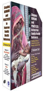 SAGE: Shaping Demand and Practices to Improve Family Health Outcomes: Designing a Behavior Change Communication Strategy in India, Volume I: Uttar Pradesh, Volume II: Bihar: Two Volume Set: M E Khan: 9788132108979