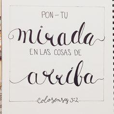 Colosenses 3:2 Poned la mira en las cosas de arriba, no en las de la tierra.♔