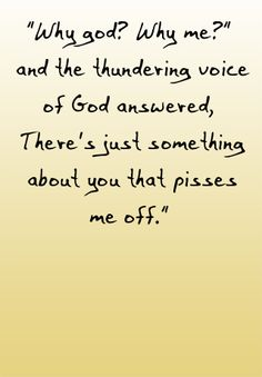 """Stephen King book quotes- Why God? Why Me? And the thundering voice of God answered, """"There's just something about you that pissed me off"""""""