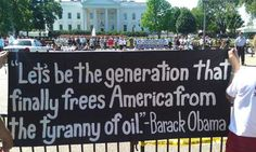 """""Let's be the generation that finally frees America from the tyranny of oil"""" - Barack Obama."" Hand-made signs at climate protests make your message stand out. Take photos!"
