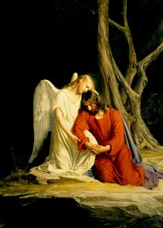 """Father, if you are willing, take this cup from me; yet not my will, but yours be done.""  An angel from heaven appeared to him and strengthened him.  And being in anguish, he prayed more earnestly, and his sweat was like drops of blood falling to the ground. Luke 22:42-44    (Carl Heinrich Bloch - Gethsemane)"