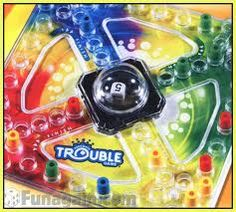 Trouble game!!! pop pop pop  Favorite game with my bros, played all the time.