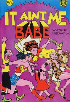 2001 Award (tie): Trina Robbins, cartoonist; author, A Century of Women Superheroes   Cover for It Aint Me Babe (Last Gasp, 1970 series)