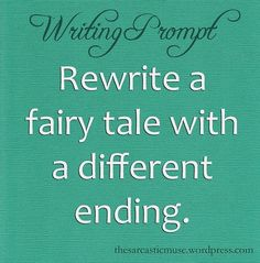 Rewrite a fairy tale with a different ending.