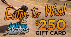 Sign up to receive emails from InlineSkates.com and get entered to win a @250 Gift Card!