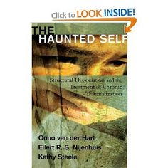 The Haunted Self: Structural Dissociation and the Treatment of Chronic Traumatization (Norton Series on Interpersonal Neurobiology): Onno van der Hart, Ellert R. S. Nijenhuis, Kathy Steele: 9780393704013: Amazon.com: Books
