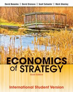 Economics of Strategy (6th edition) / David Besanko, David Dranove, Mark Shanley, Scott Schaefer - 2 copies in Main Library 658.4012 BES