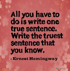 Freaking Hemingway. Why do I have to agree with you? I'm not a big fan of his books but I agree with a lot of the things he said.
