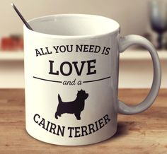 All You Need Is Love And A Cairn Terrier – mug-empire