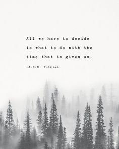 """J.R.R. Tolkien quote poster """"All we have to decide is what to do with the time that is given us"""", trees art, gifts for him, men's art - J.R.R. Tolkien quote poster All we have to decide is J.R.R. Tolkien quote poster All we have to dec - Citation Nature, Image Citation, Positive Quotes, Motivational Quotes, Funny Quotes, Inspirational Quotes, Motivational Affirmations, Strong Quotes, Mature Quotes"""